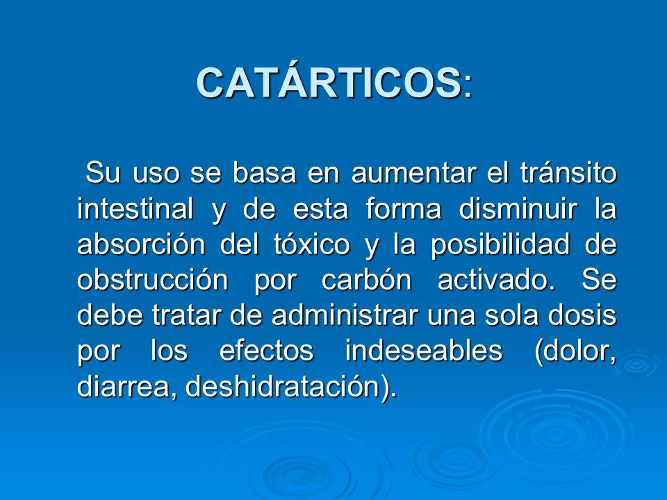 CATÁRTICOS: Su uso se basa en aumentar el tránsito intestinal y de esta forma disminuir la absorción del tóxico y la posibilidad de obstrucción por ca
