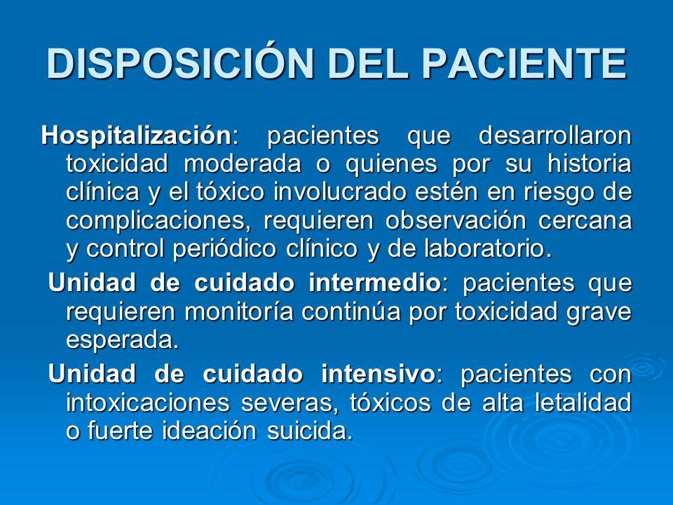 DISPOSICIÓN DEL PACIENTE Hospitalización: pacientes que desarrollaron toxicidad moderada o quienes por su historia clínica y el tóxico involucrado est