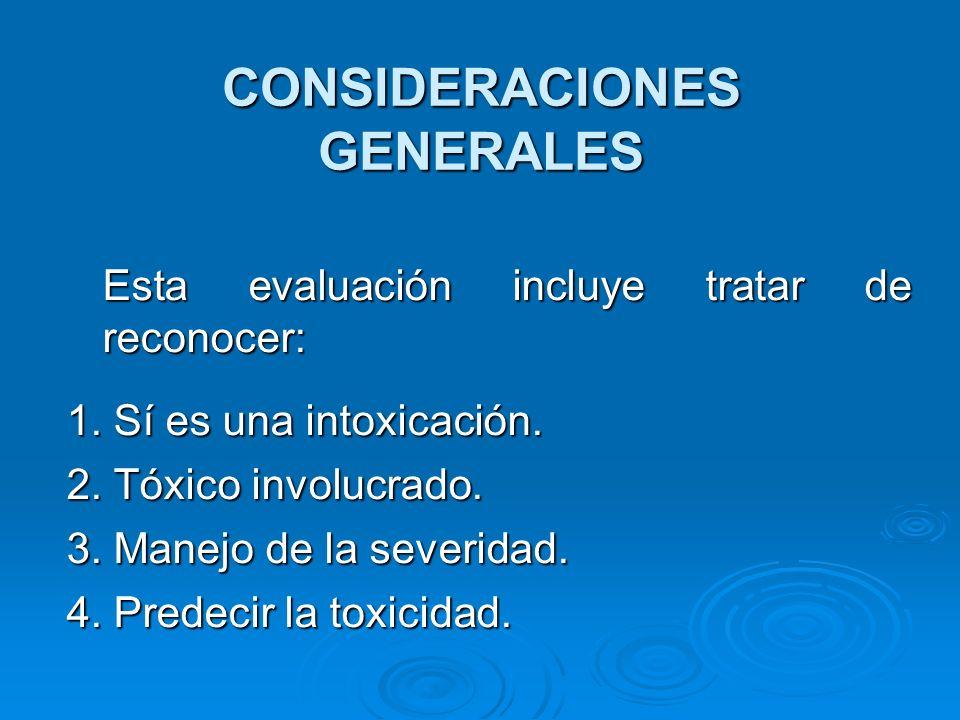 CONSIDERACIONES GENERALES Esta evaluación incluye tratar de reconocer: Esta evaluación incluye tratar de reconocer: 1. Sí es una intoxicación. 2. Tóxi