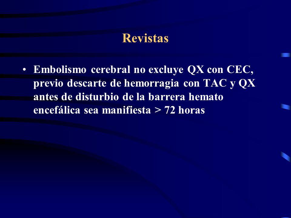 Revistas Embolismo cerebral no excluye QX con CEC, previo descarte de hemorragia con TAC y QX antes de disturbio de la barrera hemato encefálica sea m