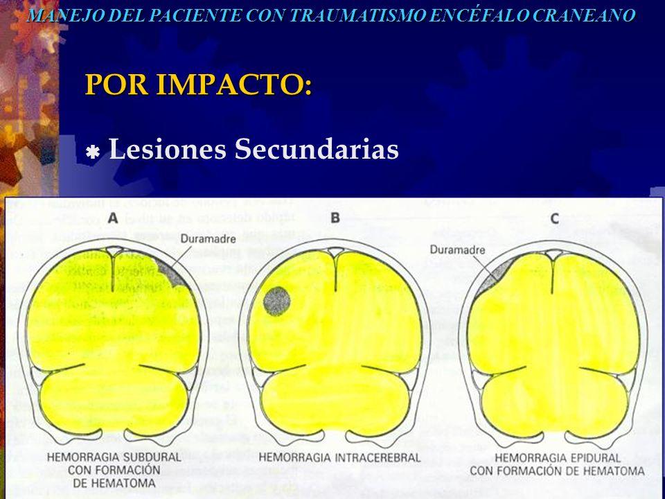 POR IMPACTO: Lesiones Secundarias MANEJO DEL PACIENTE CON TRAUMATISMO ENCÉFALO CRANEANO