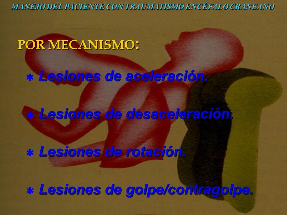 POR MECANISMO : Lesiones de aceleración. Lesiones de aceleración. Lesiones de desaceleración. Lesiones de desaceleración. Lesiones de rotación. Lesion