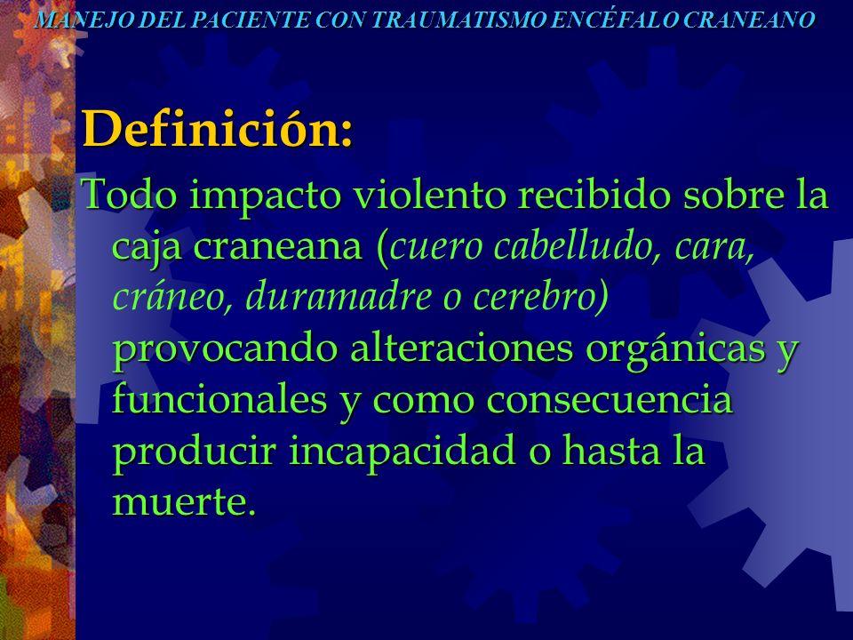 Definición: Todo impacto violento recibido sobre la caja craneana ( provocando alteraciones orgánicas y funcionales y como consecuencia producir incap