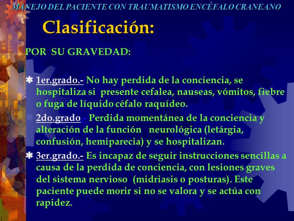 Clasificación: POR SU GRAVEDAD: 1er.grado.- No hay perdida de la conciencia, se hospitaliza si presente cefalea, nauseas, vómitos, fiebre o fuga de lí