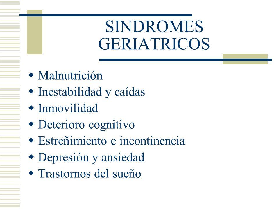 SINDROMES GERIATRICOS Malnutrición Inestabilidad y caídas Inmovilidad Deterioro cognitivo Estreñimiento e incontinencia Depresión y ansiedad Trastorno