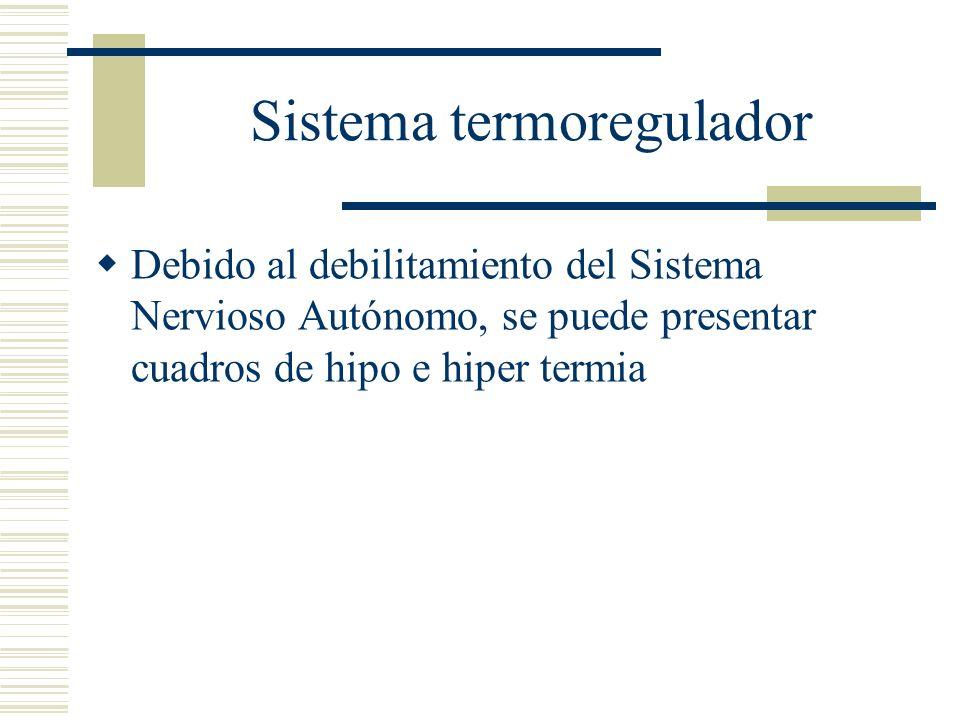 Sistema termoregulador Debido al debilitamiento del Sistema Nervioso Autónomo, se puede presentar cuadros de hipo e hiper termia