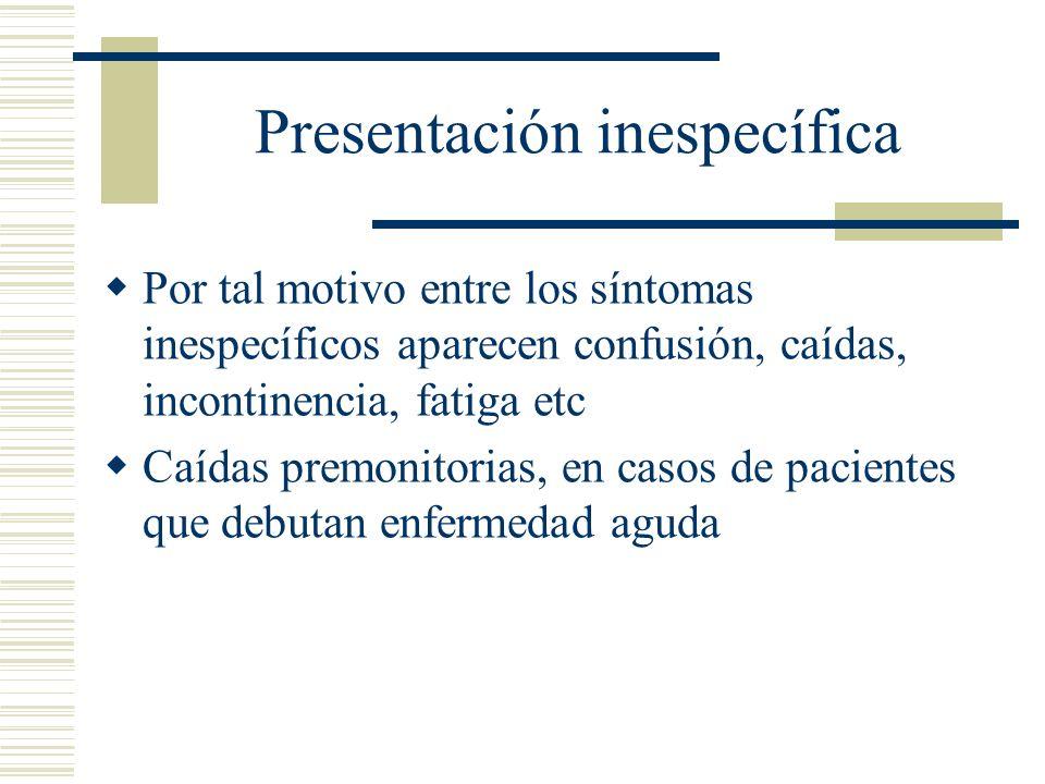 Presentación inespecífica Por tal motivo entre los síntomas inespecíficos aparecen confusión, caídas, incontinencia, fatiga etc Caídas premonitorias,