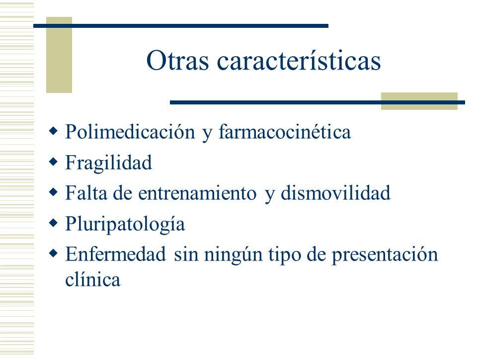 Otras características Polimedicación y farmacocinética Fragilidad Falta de entrenamiento y dismovilidad Pluripatología Enfermedad sin ningún tipo de p