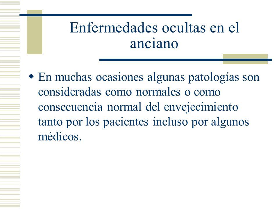 Enfermedades ocultas en el anciano En muchas ocasiones algunas patologías son consideradas como normales o como consecuencia normal del envejecimiento