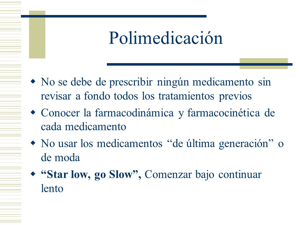 Polimedicación No se debe de prescribir ningún medicamento sin revisar a fondo todos los tratamientos previos Conocer la farmacodinámica y farmacociné