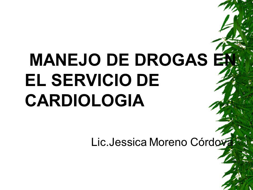 MANEJO DE DROGAS EN EL SERVICIO DE CARDIOLOGIA Lic.Jessica Moreno Córdova