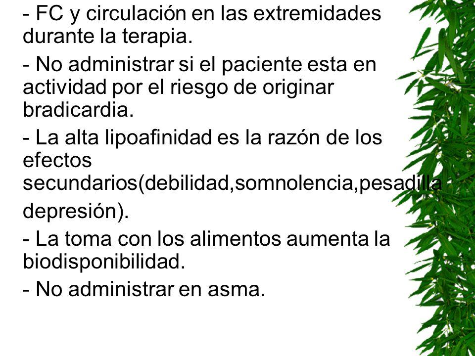 - FC y circulación en las extremidades durante la terapia. - No administrar si el paciente esta en actividad por el riesgo de originar bradicardia. -