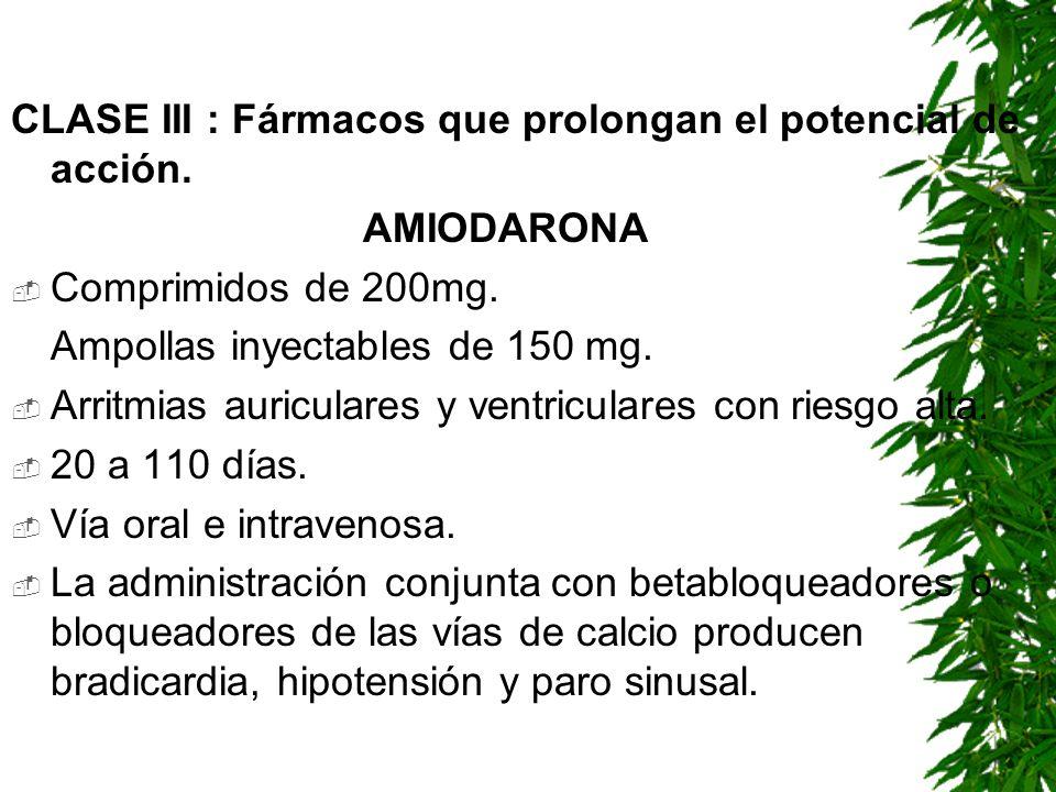 CLASE III : Fármacos que prolongan el potencial de acción. AMIODARONA Comprimidos de 200mg. Ampollas inyectables de 150 mg. Arritmias auriculares y ve
