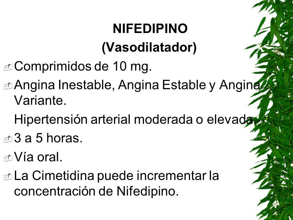 NIFEDIPINO (Vasodilatador) Comprimidos de 10 mg. Angina Inestable, Angina Estable y Angina Variante. Hipertensión arterial moderada o elevada. 3 a 5 h