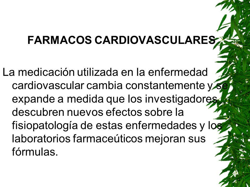 FARMACOS CARDIOVASCULARES La medicación utilizada en la enfermedad cardiovascular cambia constantemente y se expande a medida que los investigadores d