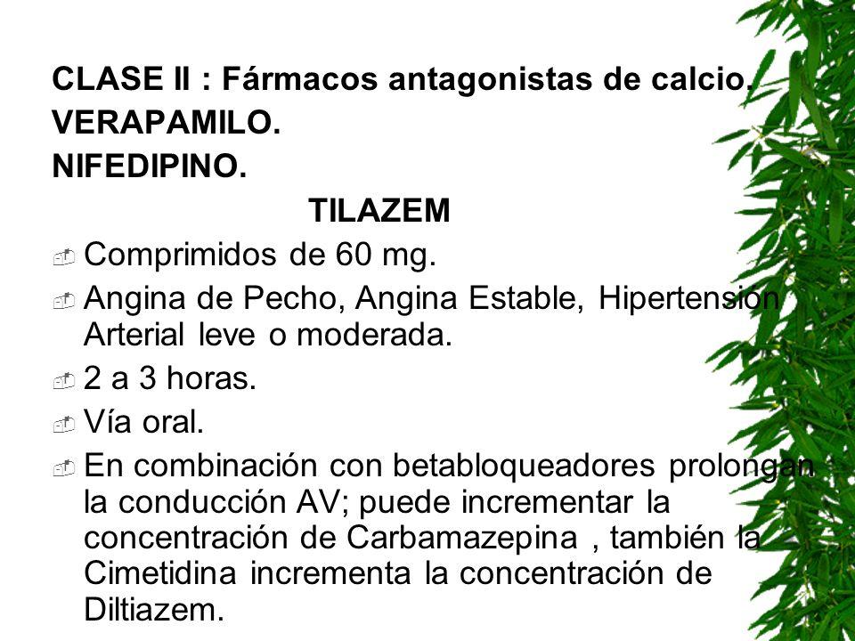 CLASE II : Fármacos antagonistas de calcio. VERAPAMILO. NIFEDIPINO. TILAZEM Comprimidos de 60 mg. Angina de Pecho, Angina Estable, Hipertensión Arteri