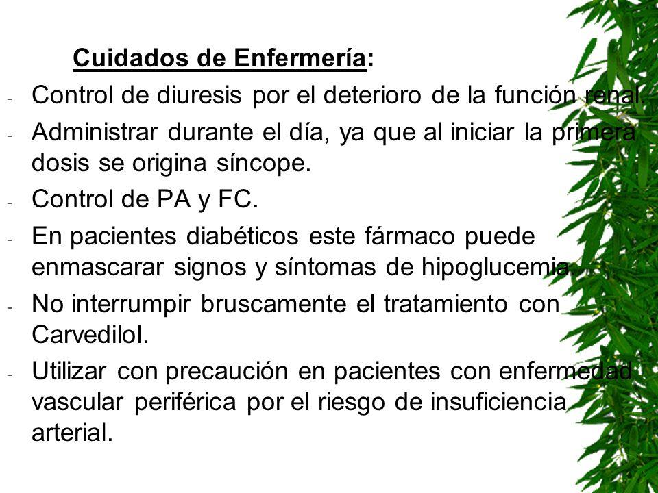 Cuidados de Enfermería: - Control de diuresis por el deterioro de la función renal. - Administrar durante el día, ya que al iniciar la primera dosis s