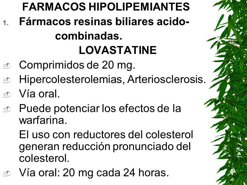 FARMACOS HIPOLIPEMIANTES 1. Fármacos resinas biliares acido- combinadas. LOVASTATINE Comprimidos de 20 mg. Hipercolesterolemias, Arteriosclerosis. Vía
