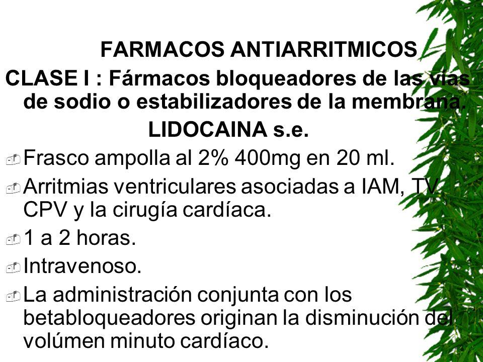 FARMACOS ANTIARRITMICOS CLASE I : Fármacos bloqueadores de las vías de sodio o estabilizadores de la membrana. LIDOCAINA s.e. Frasco ampolla al 2% 400