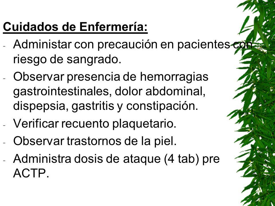 Cuidados de Enfermería: - Administar con precaución en pacientes con riesgo de sangrado. - Observar presencia de hemorragias gastrointestinales, dolor