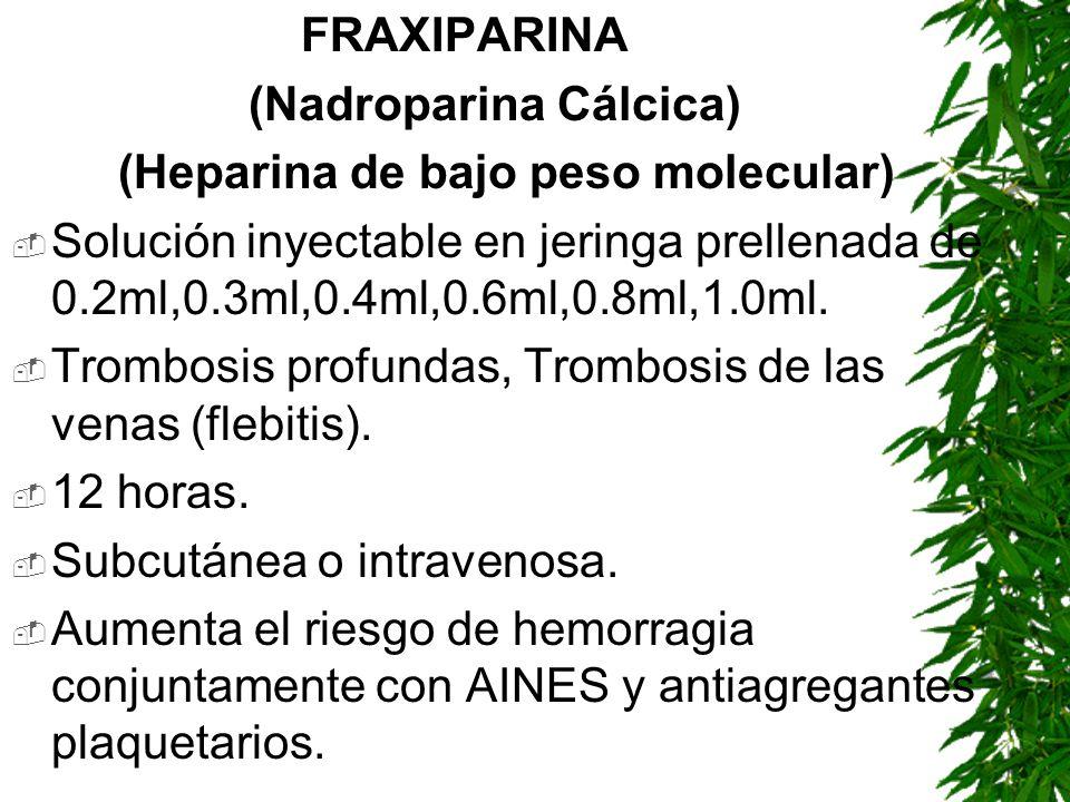 FRAXIPARINA (Nadroparina Cálcica) (Heparina de bajo peso molecular) Solución inyectable en jeringa prellenada de 0.2ml,0.3ml,0.4ml,0.6ml,0.8ml,1.0ml.