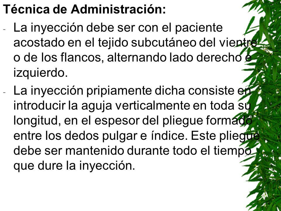 Técnica de Administración: - La inyección debe ser con el paciente acostado en el tejido subcutáneo del vientre o de los flancos, alternando lado dere