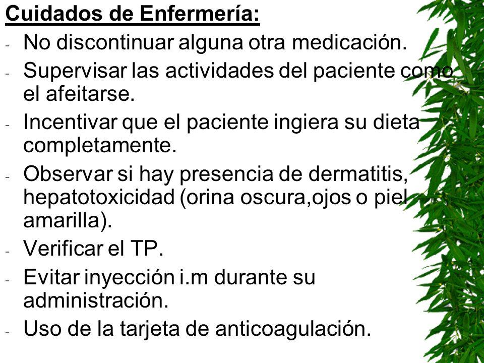 Cuidados de Enfermería: - No discontinuar alguna otra medicación. - Supervisar las actividades del paciente como el afeitarse. - Incentivar que el pac
