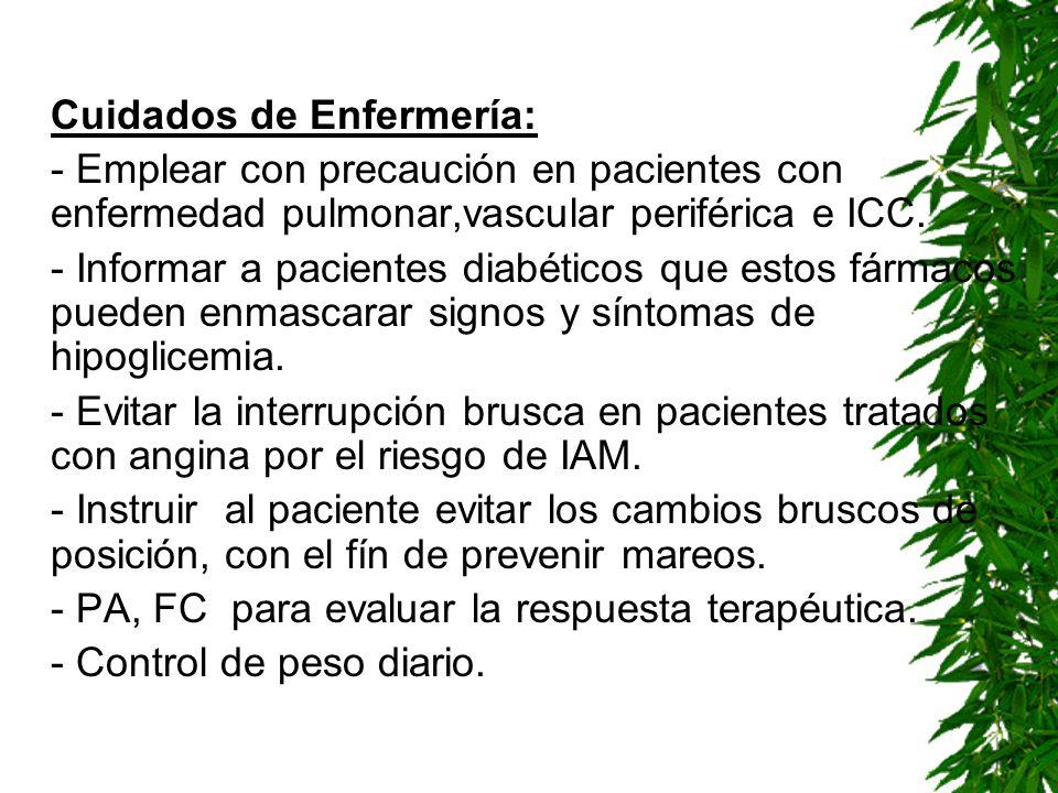 Cuidados de Enfermería: - Emplear con precaución en pacientes con enfermedad pulmonar,vascular periférica e ICC. - Informar a pacientes diabéticos que