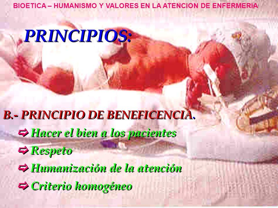 PRINCIPIOS: C.-PRINCIPIO DE JUSTICIA Necesidades del paciente Trato Corrección técnica Atención oportuna BIOETICA – HUMANISMO Y VALORES EN LA ATENCION DE ENFERMERIA