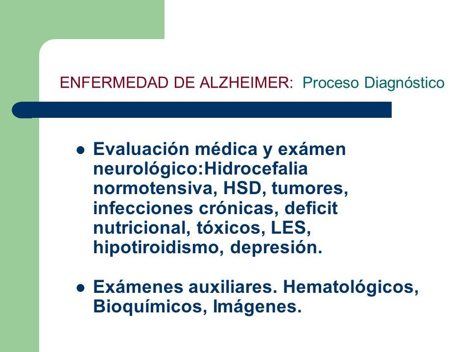 ENFERMEDAD DE ALZHEIMER: Proceso Diagnóstico Evaluación médica y exámen neurológico:Hidrocefalia normotensiva, HSD, tumores, infecciones crónicas, def
