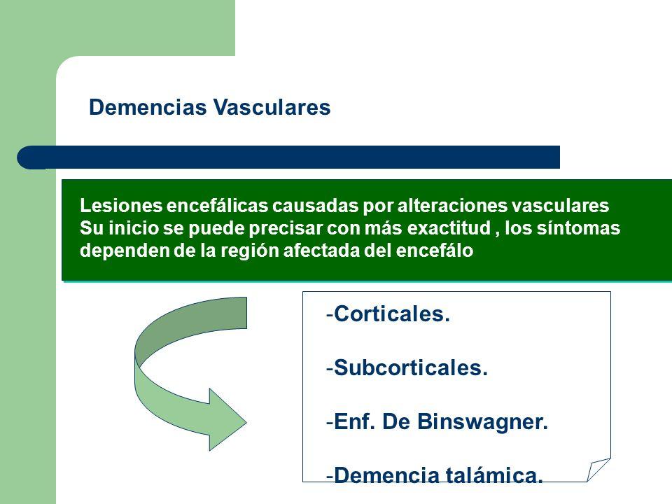 Demencias Vasculares Lesiones encefálicas causadas por alteraciones vasculares Su inicio se puede precisar con más exactitud, los síntomas dependen de