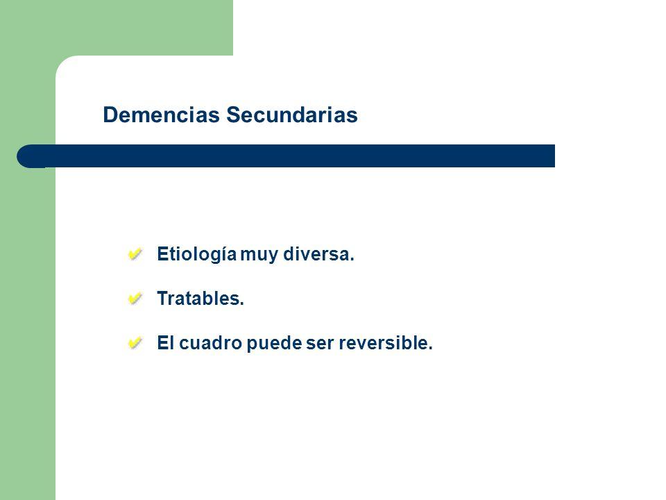 Demencias Secundarias: GRUPOS Por infecciones Por hidrocefalia Metabólicas/endocrinas Carenciales Traumáticas (TCE) Esclerosis múltiple Por tóxicos -SIDA.