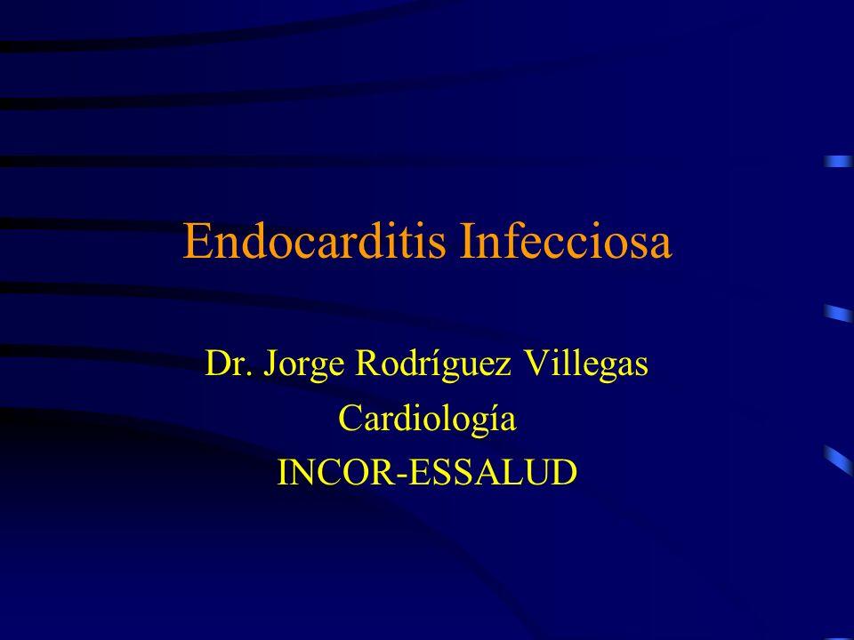 Endocarditis Infecciosa Dr. Jorge Rodríguez Villegas Cardiología INCOR-ESSALUD