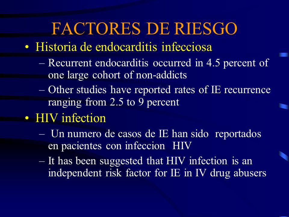 FACTORES DE RIESGO Historia de endocarditis infecciosa –Recurrent endocarditis occurred in 4.5 percent of one large cohort of non-addicts –Other studi