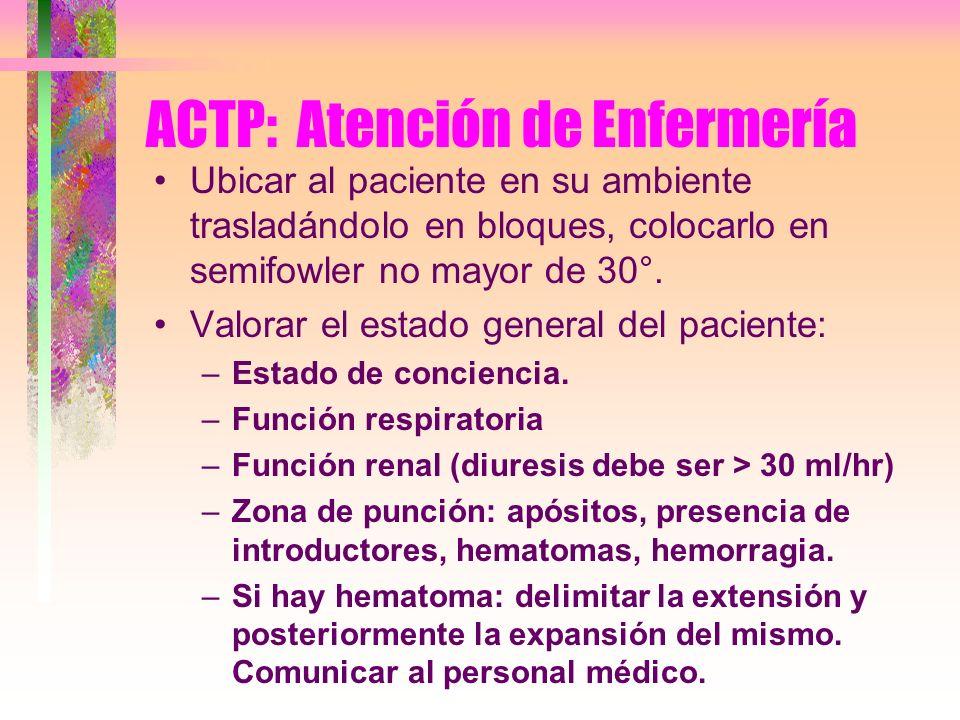 ACTP: Atención de Enfermería Ubicar al paciente en su ambiente trasladándolo en bloques, colocarlo en semifowler no mayor de 30°. Valorar el estado ge