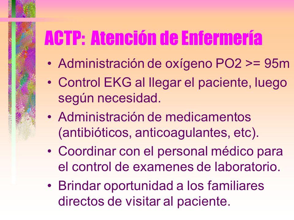 ACTP: Atención de Enfermería Administración de oxígeno PO2 >= 95m Control EKG al llegar el paciente, luego según necesidad. Administración de medicame