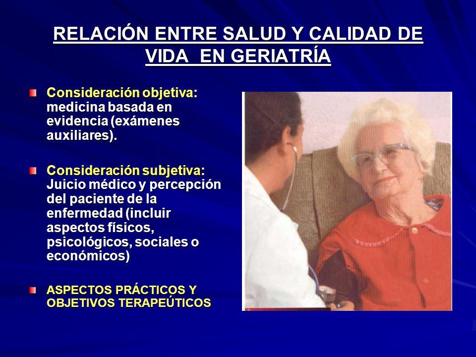RELACIÓN ENTRE SALUD Y CALIDAD DE VIDA EN GERIATRÍA Consideración objetiva: medicina basada en evidencia (exámenes auxiliares).