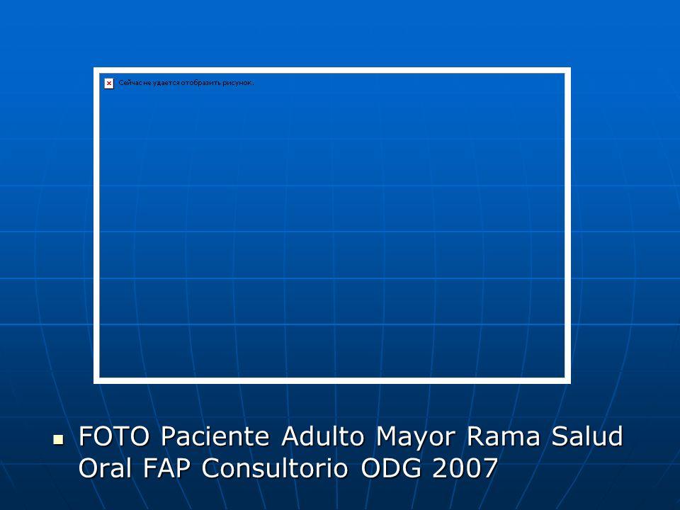 FOTO Paciente Adulto Mayor Rama Salud Oral FAP Consultorio ODG 2007 FOTO Paciente Adulto Mayor Rama Salud Oral FAP Consultorio ODG 2007