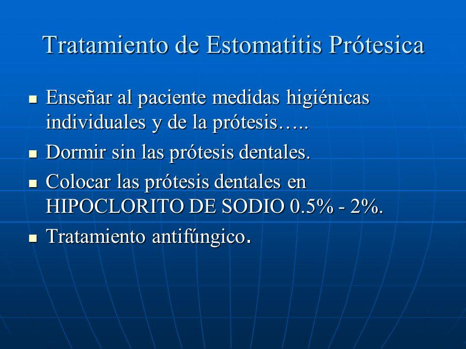 Tratamiento de Estomatitis Prótesica Enseñar al paciente medidas higiénicas individuales y de la prótesis….. Enseñar al paciente medidas higiénicas in