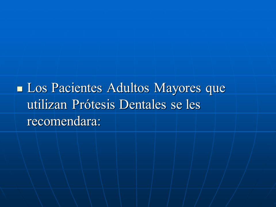 Los Pacientes Adultos Mayores que utilizan Prótesis Dentales se les recomendara: Los Pacientes Adultos Mayores que utilizan Prótesis Dentales se les recomendara: