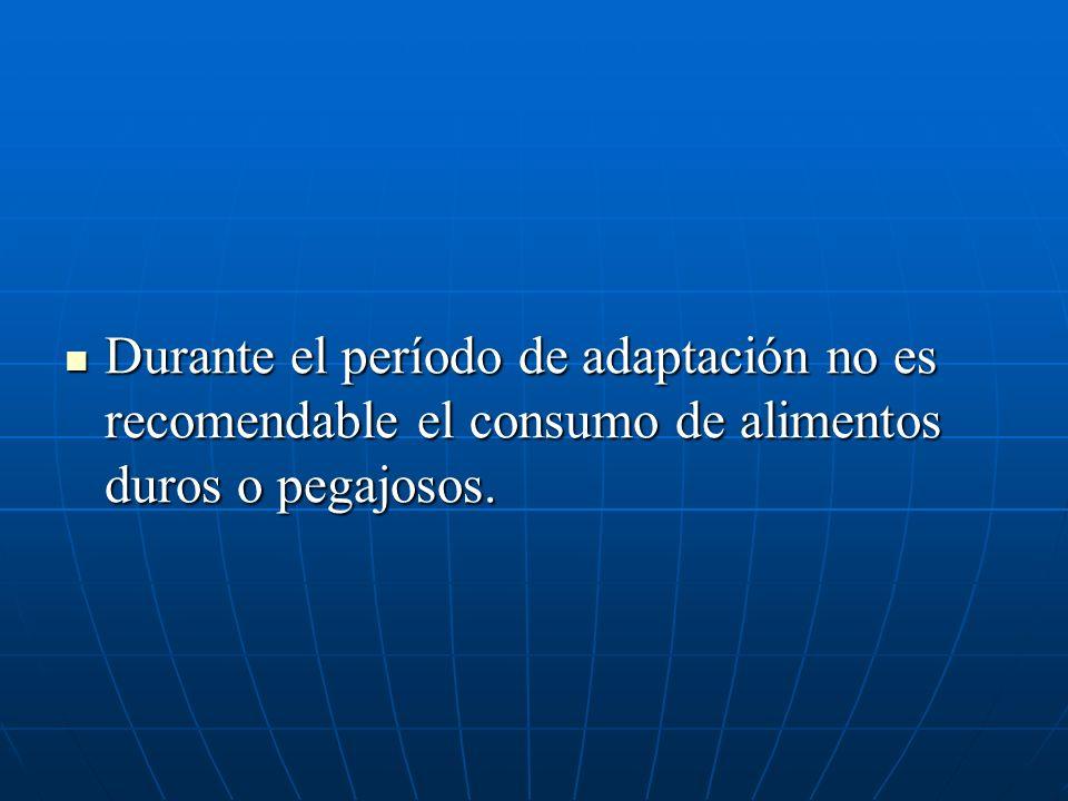 Durante el período de adaptación no es recomendable el consumo de alimentos duros o pegajosos.