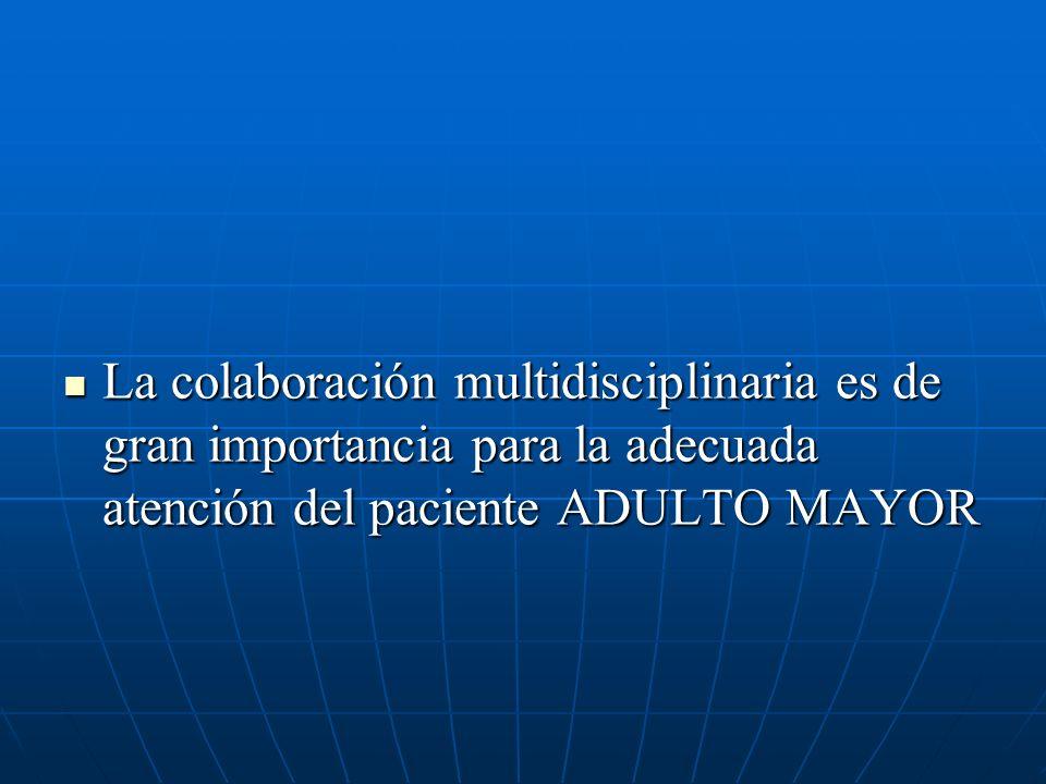La colaboración multidisciplinaria es de gran importancia para la adecuada atención del paciente ADULTO MAYOR La colaboración multidisciplinaria es de