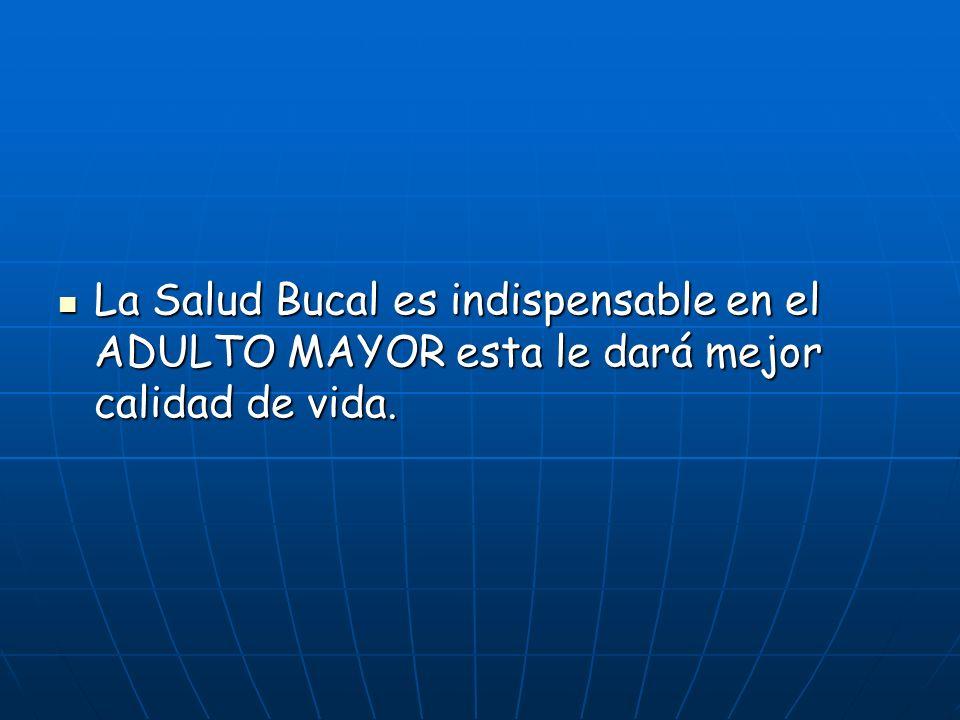 La Salud Bucal es indispensable en el ADULTO MAYOR esta le dará mejor calidad de vida.