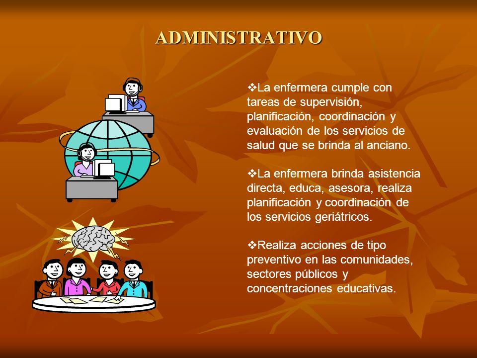 ADMINISTRATIVO La enfermera cumple con tareas de supervisión, planificación, coordinación y evaluación de los servicios de salud que se brinda al anci