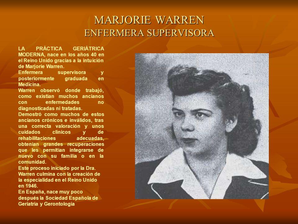 MARJORIE WARREN ENFERMERA SUPERVISORA LA PRÁCTICA GERIÁTRICA MODERNA, nace en los años 40 en el Reino Unido gracias a la intuición de Marjorie Warren.