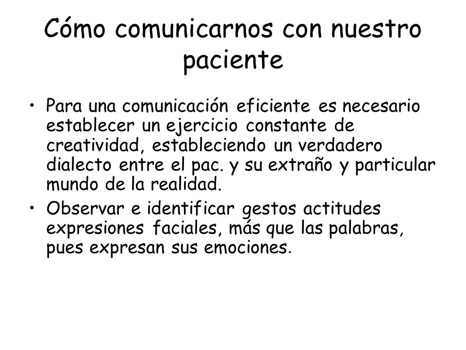Cómo comunicarnos con nuestro paciente Para una comunicación eficiente es necesario establecer un ejercicio constante de creatividad, estableciendo un