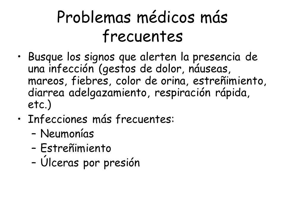 Problemas médicos más frecuentes Busque los signos que alerten la presencia de una infección (gestos de dolor, náuseas, mareos, fiebres, color de orin