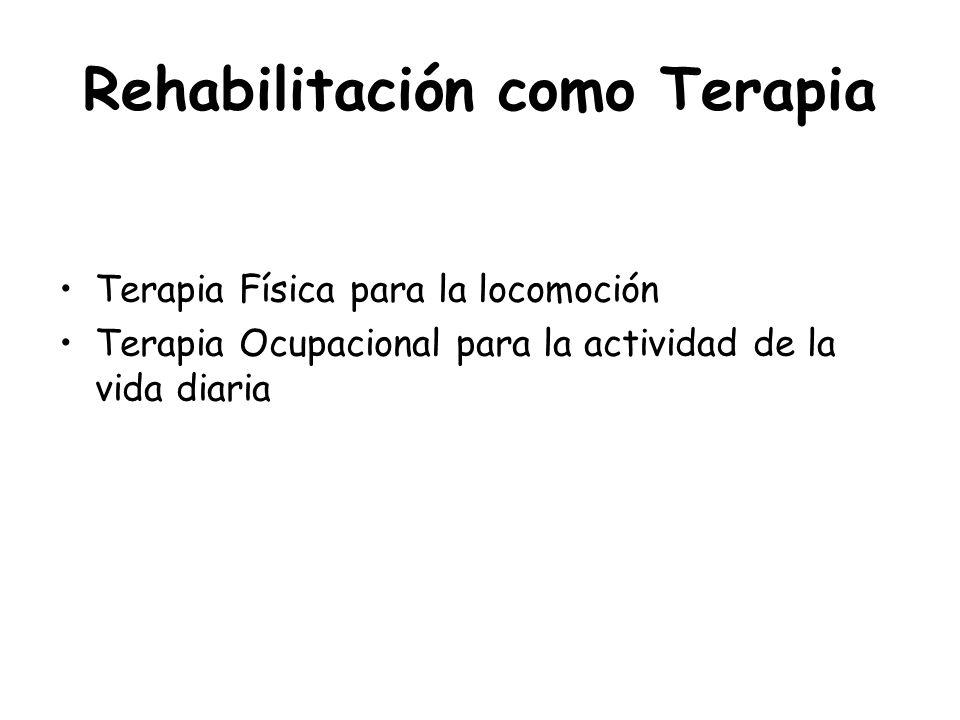 Rehabilitación como Terapia Terapia Física para la locomoción Terapia Ocupacional para la actividad de la vida diaria