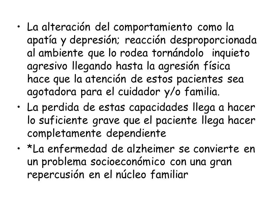 La alteración del comportamiento como la apatía y depresión; reacción desproporcionada al ambiente que lo rodea tornándolo inquieto agresivo llegando
