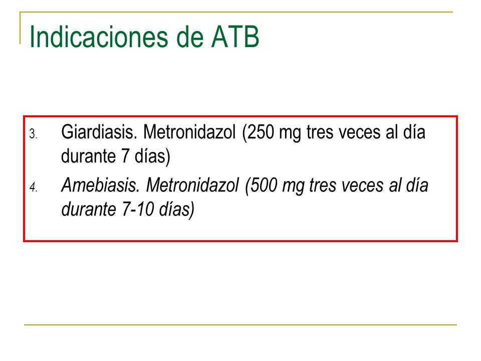 Indicaciones de ATB 3. Giardiasis. Metronidazol (250 mg tres veces al día durante 7 días) 4. Amebiasis. Metronidazol (500 mg tres veces al día durante